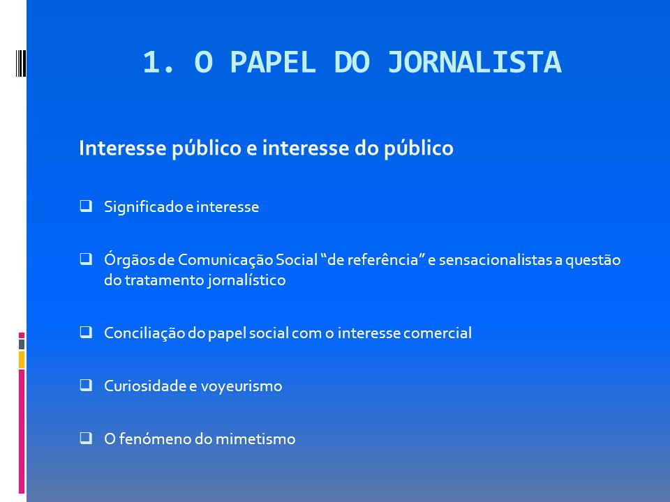 1. O PAPEL DO JORNALISTA Interesse público e interesse do público