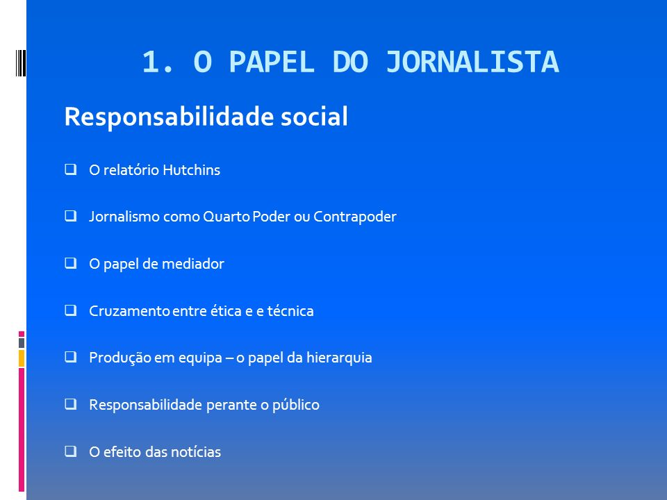 1. O PAPEL DO JORNALISTA Responsabilidade social O relatório Hutchins
