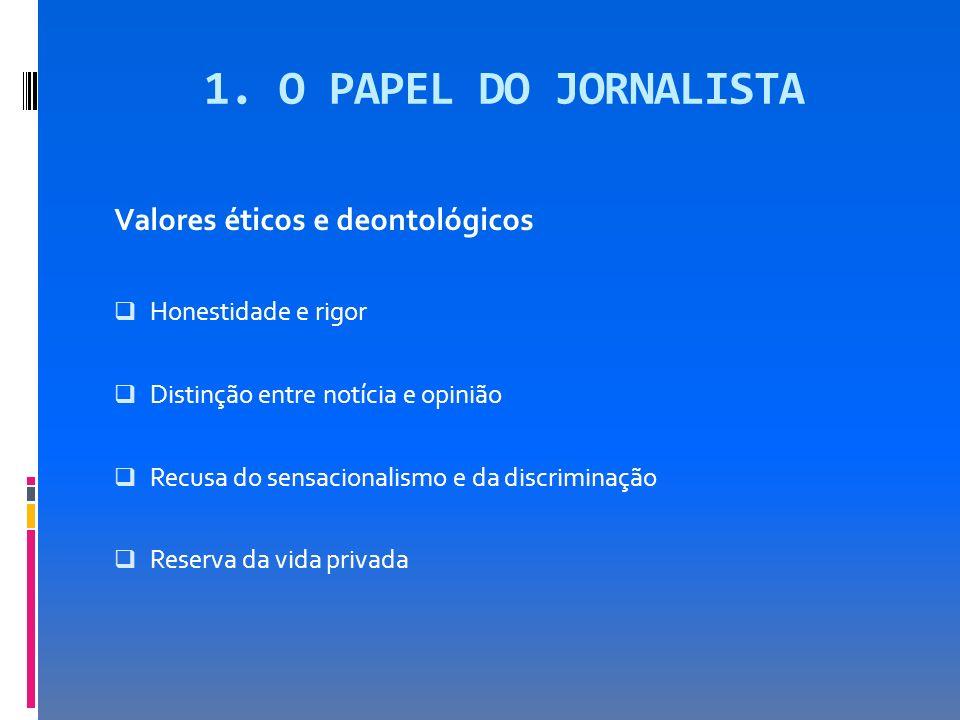 1. O PAPEL DO JORNALISTA Valores éticos e deontológicos