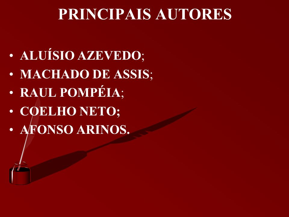 PRINCIPAIS AUTORES ALUÍSIO AZEVEDO; MACHADO DE ASSIS; RAUL POMPÉIA;