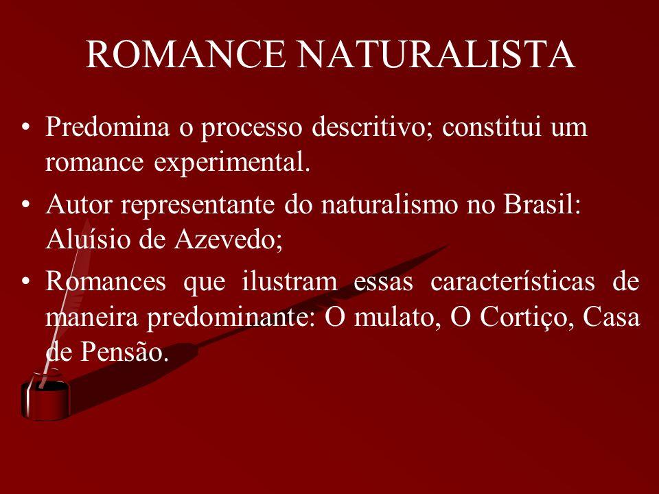 ROMANCE NATURALISTA Predomina o processo descritivo; constitui um romance experimental.