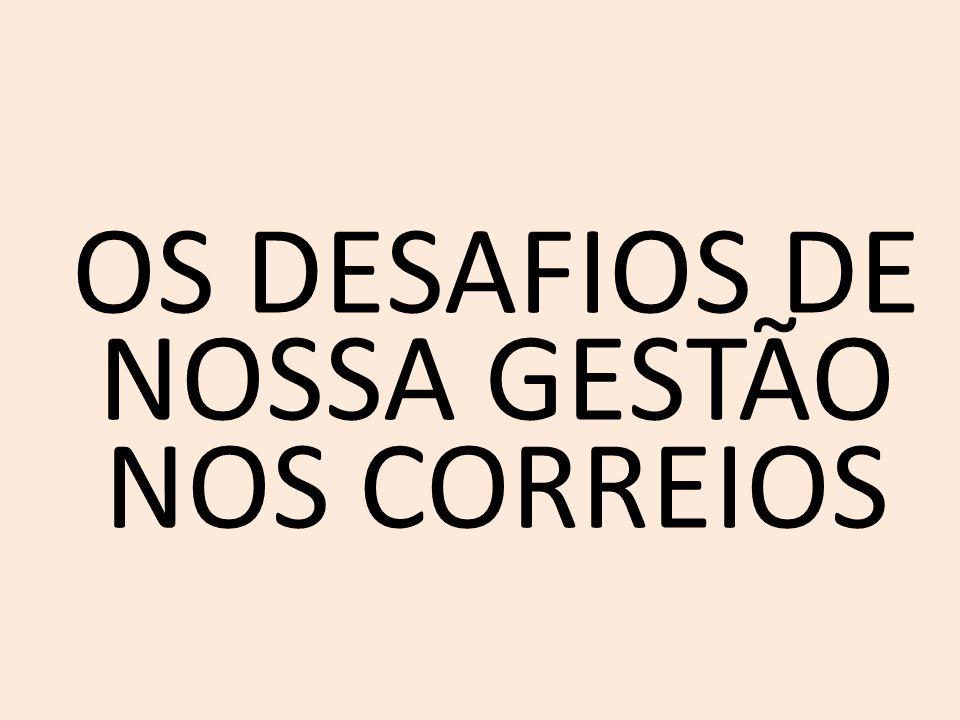 OS DESAFIOS DE NOSSA GESTÃO NOS CORREIOS