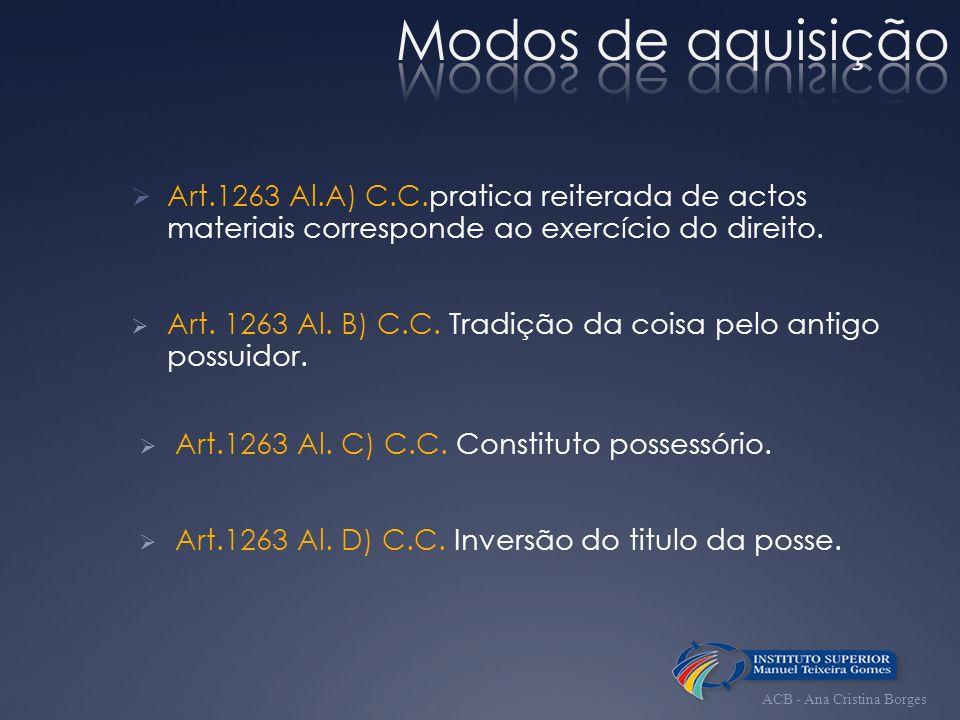 Modos de aquisiçãoArt.1263 Al.A) C.C.pratica reiterada de actos materiais corresponde ao exercício do direito.
