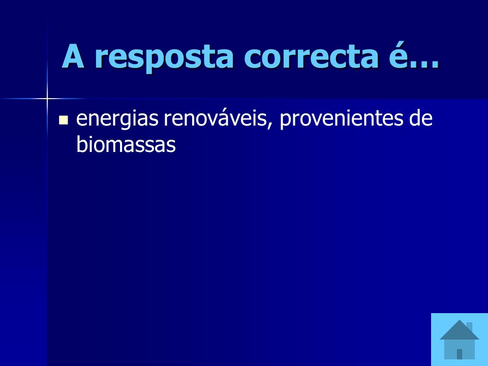 A resposta correcta é… energias renováveis, provenientes de biomassas