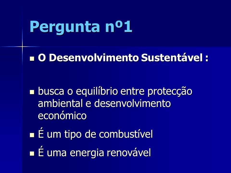 Pergunta nº1 O Desenvolvimento Sustentável :