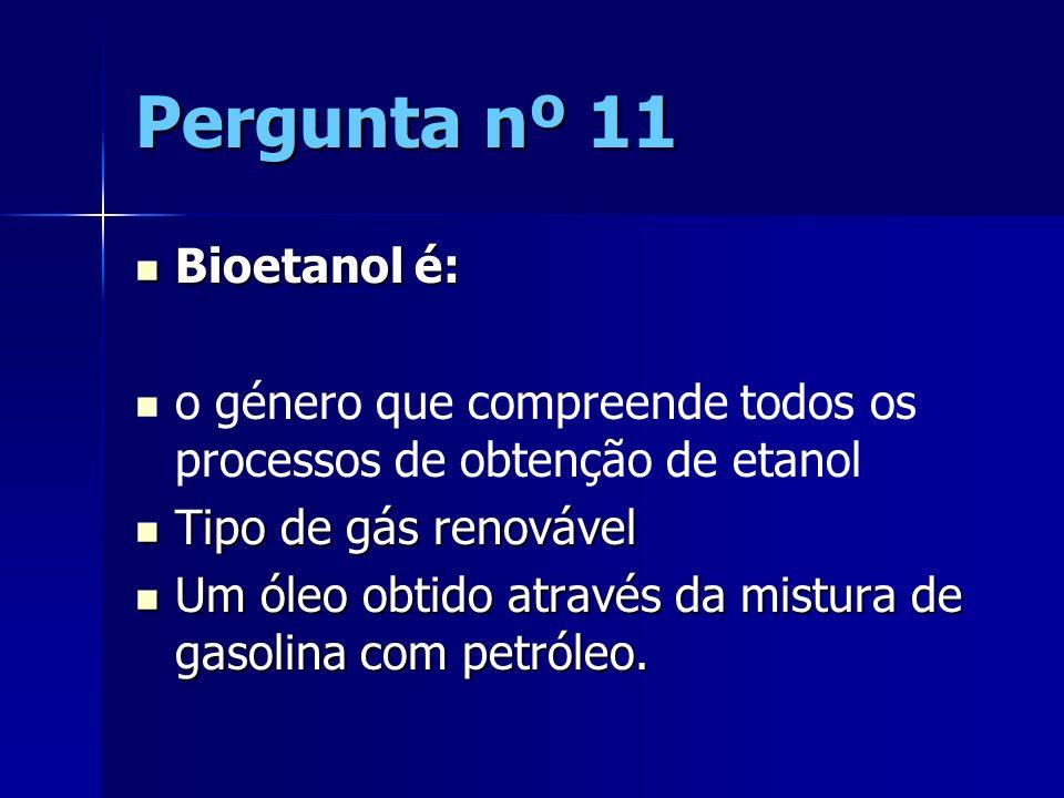 Pergunta nº 11 Bioetanol é: