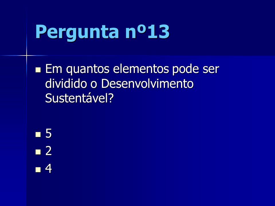 Pergunta nº13 Em quantos elementos pode ser dividido o Desenvolvimento Sustentável 5 2 4