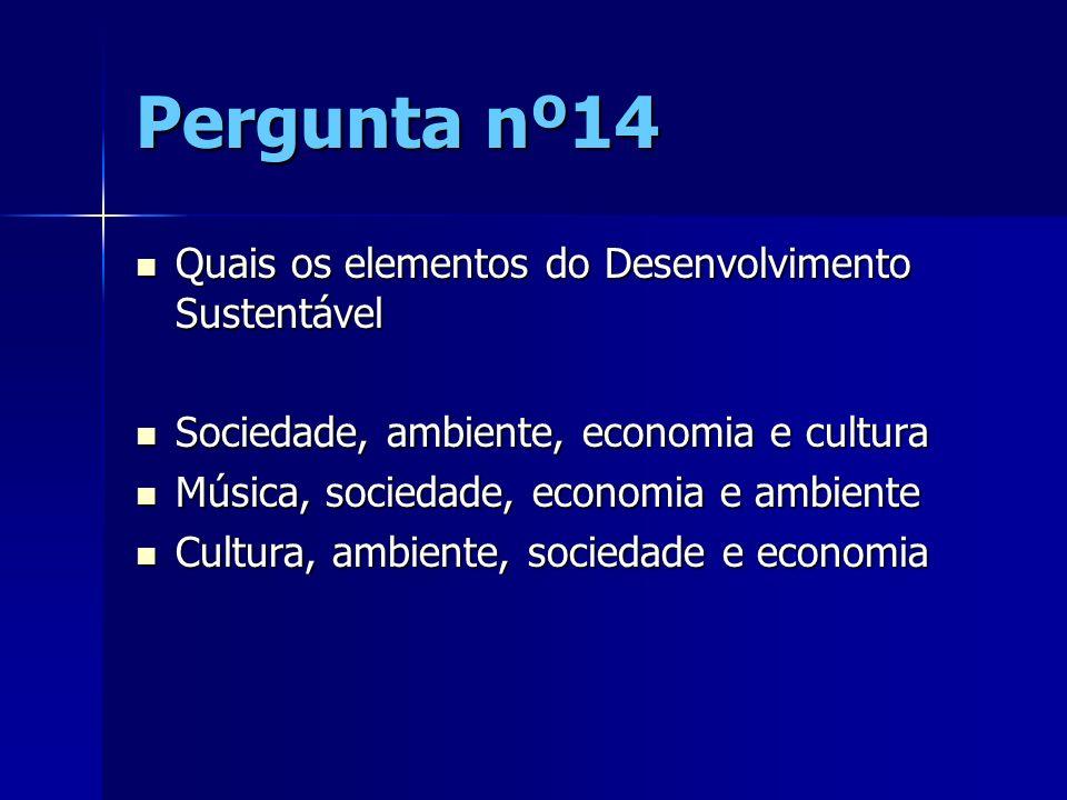 Pergunta nº14 Quais os elementos do Desenvolvimento Sustentável