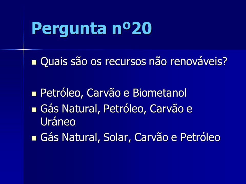 Pergunta nº20 Quais são os recursos não renováveis
