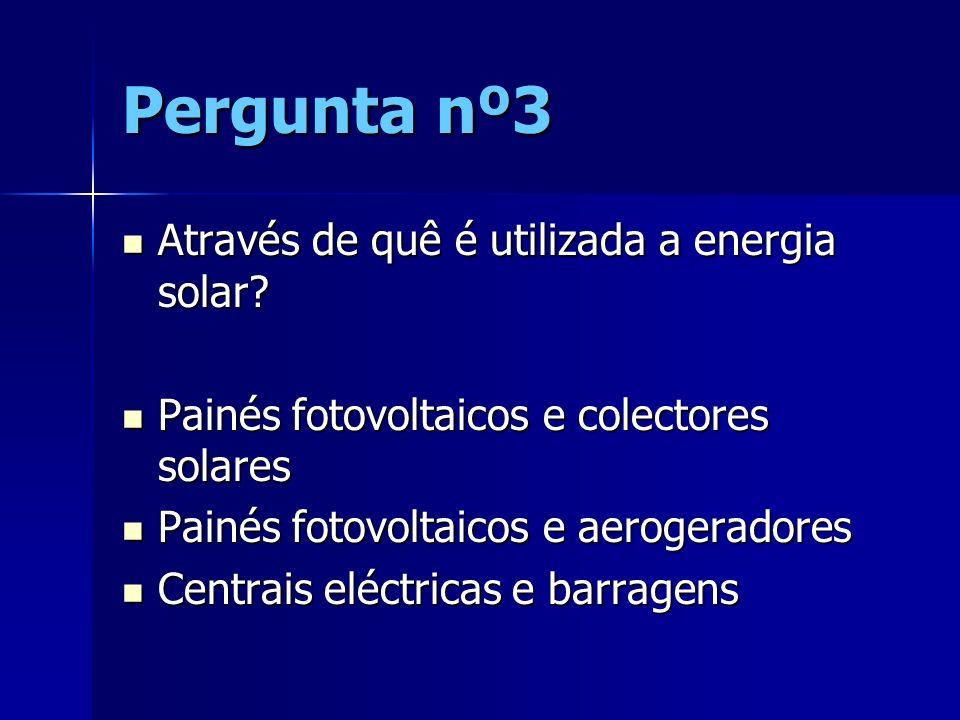 Pergunta nº3 Através de quê é utilizada a energia solar