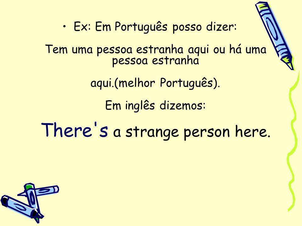 Ex: Em Português posso dizer: Tem uma pessoa estranha aqui ou há uma pessoa estranha aqui.(melhor Português).