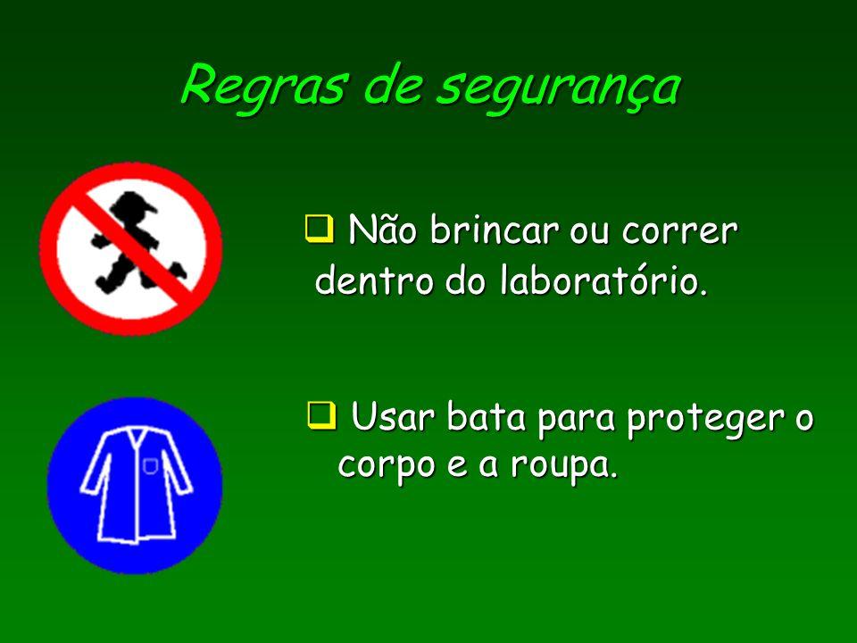 Regras de segurança Não brincar ou correr dentro do laboratório.