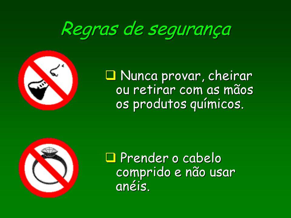 Regras de segurança Nunca provar, cheirar ou retirar com as mãos os produtos químicos.