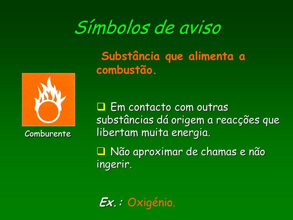 Símbolos de aviso Substância que alimenta a combustão. Ex.: Oxigénio.