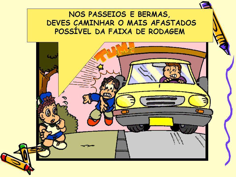 DEVES CAMINHAR O MAIS AFASTADOS POSSÍVEL DA FAIXA DE RODAGEM