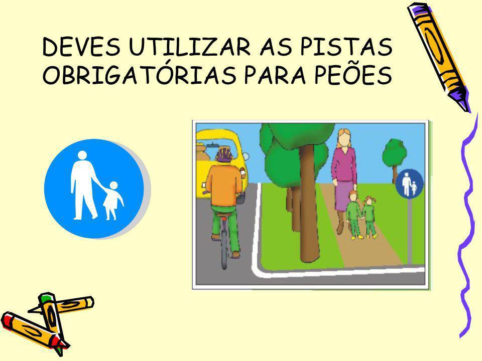 DEVES UTILIZAR AS PISTAS OBRIGATÓRIAS PARA PEÕES