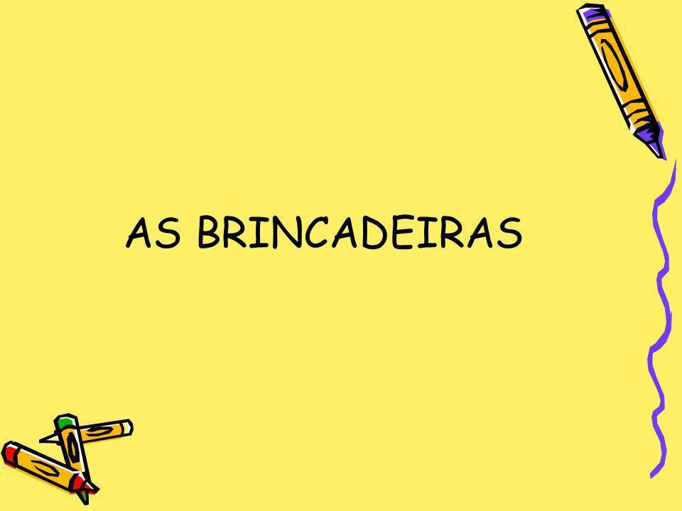 AS BRINCADEIRAS