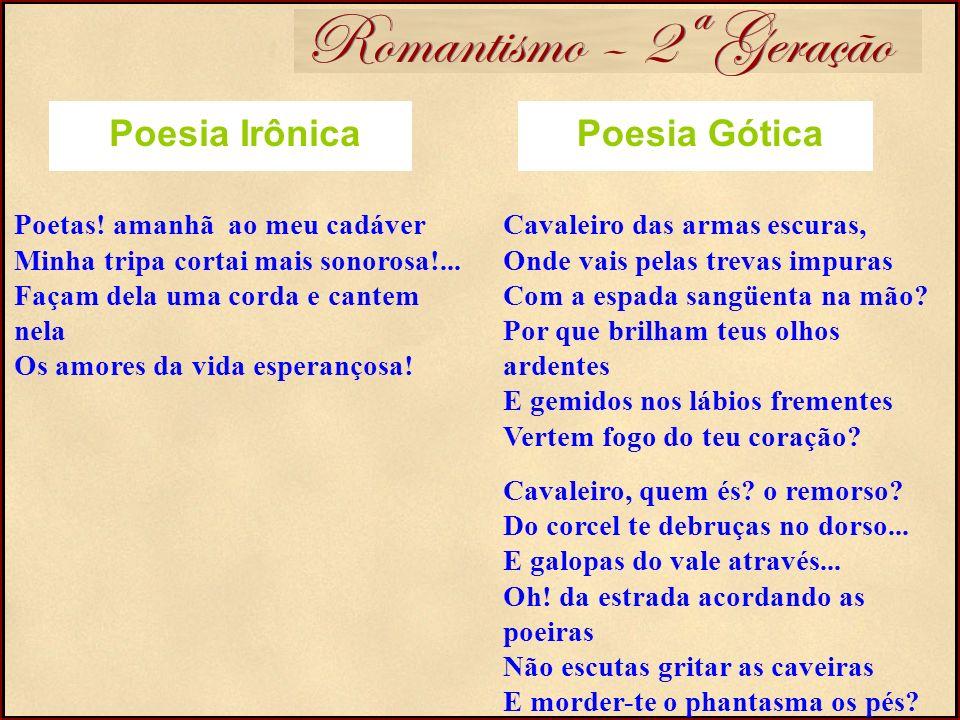 Romantismo – 2ª Geração Poesia Irônica Poesia Gótica