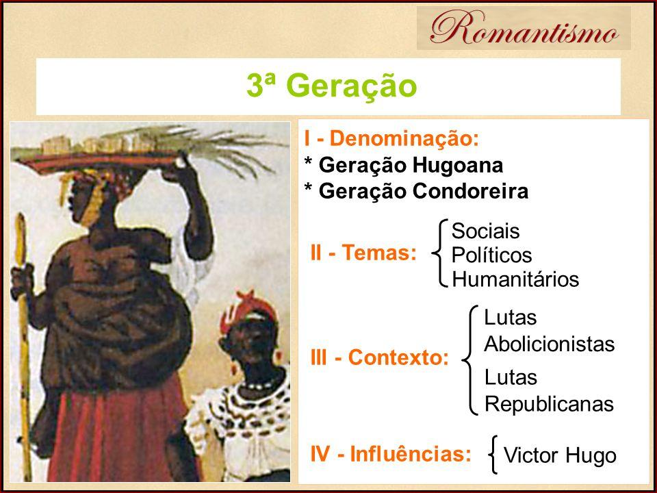Romantismo 3ª Geração. I - Denominação: * Geração Hugoana * Geração Condoreira II - Temas: III - Contexto:
