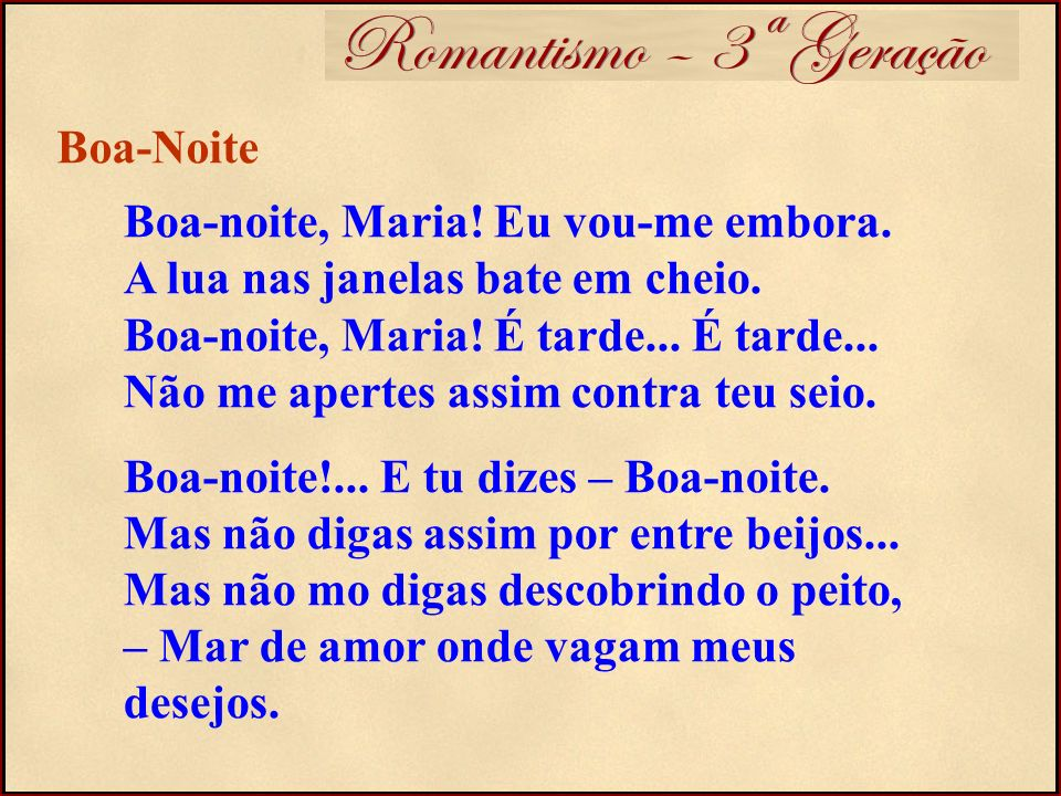 Romantismo – 3ª Geração Boa-Noite Boa-noite, Maria! Eu vou-me embora.