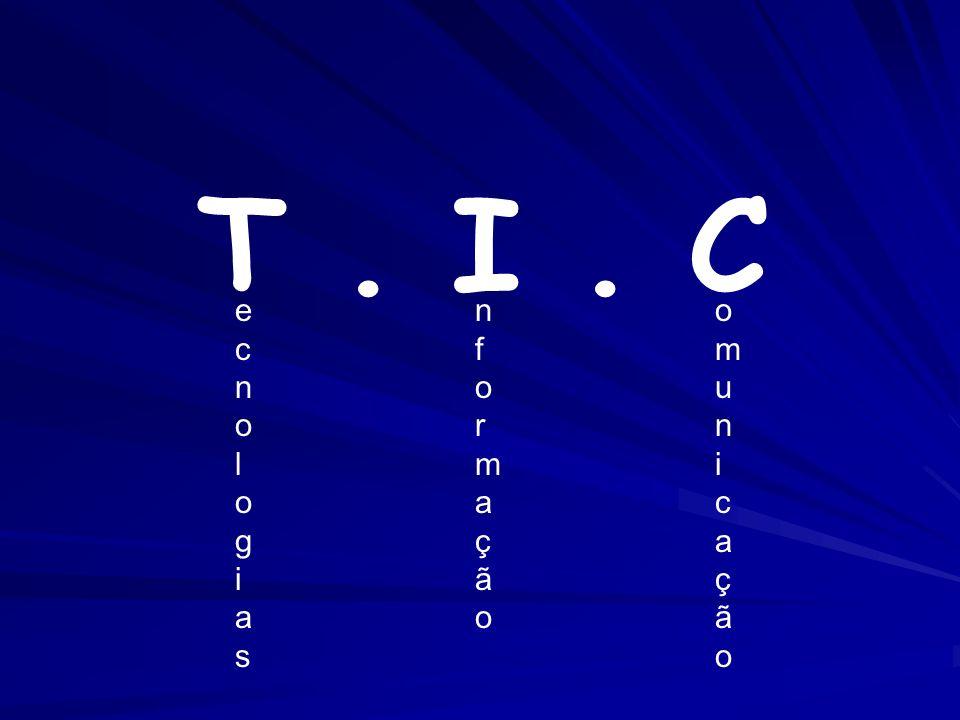 T . I . C ecnologias nformação omunicação