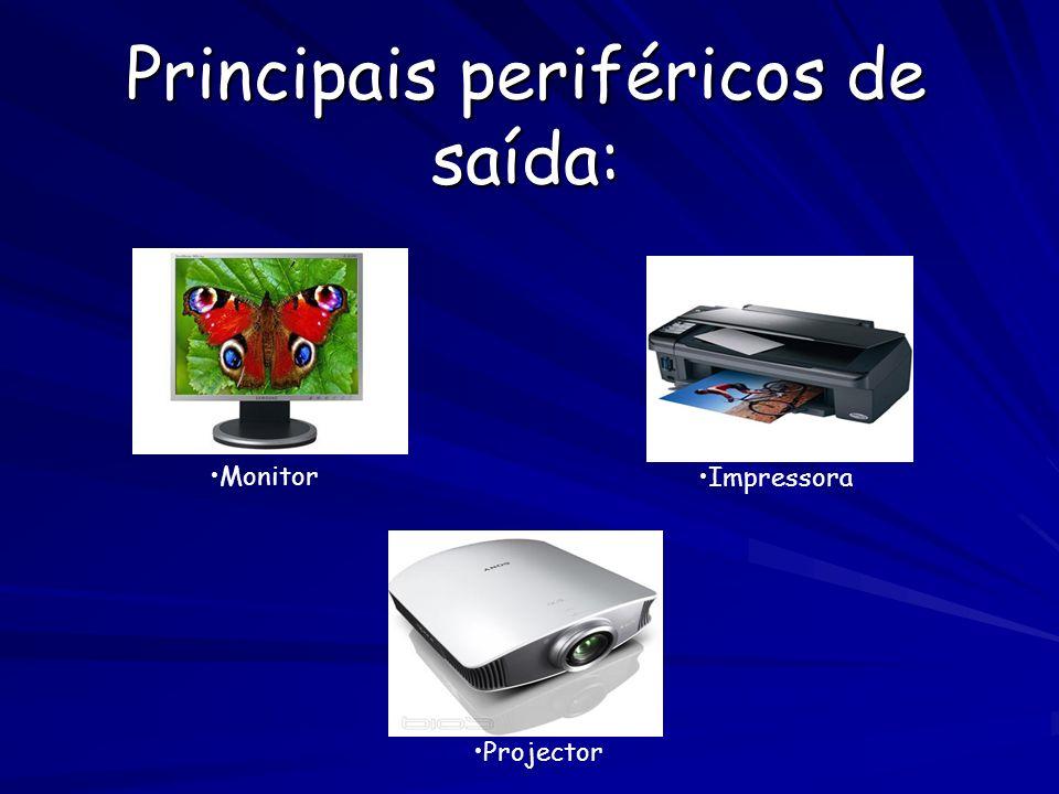 Principais periféricos de saída: