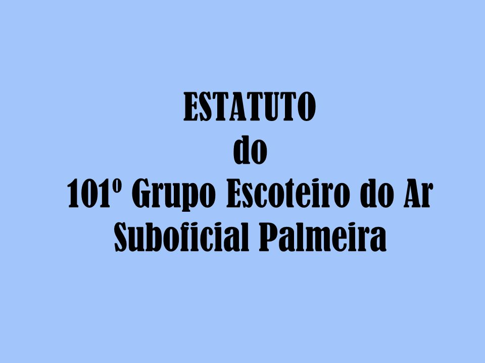 ESTATUTO do 101º Grupo Escoteiro do Ar Suboficial Palmeira
