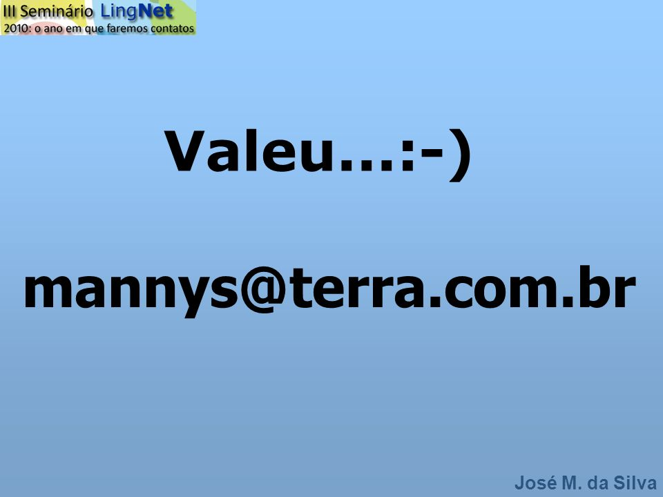 Valeu...:-) mannys@terra.com.br