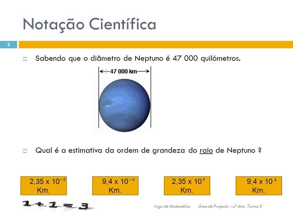 Notação Científica Sabendo que o diâmetro de Neptuno é 47 000 quilómetros. Qual é a estimativa da ordem de grandeza do raio de Neptuno