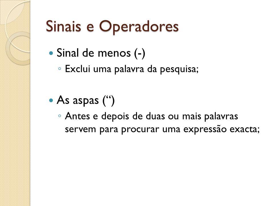 Sinais e Operadores Sinal de menos (-) As aspas ( )