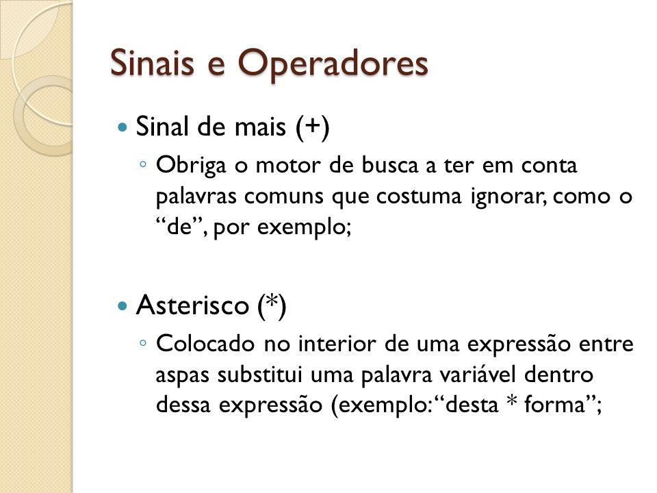 Sinais e Operadores Sinal de mais (+) Asterisco (*)