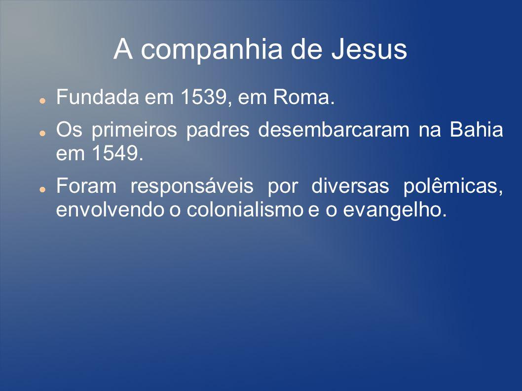 A companhia de Jesus Fundada em 1539, em Roma.