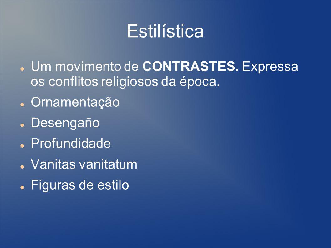 Estilística Um movimento de CONTRASTES. Expressa os conflitos religiosos da época. Ornamentação. Desengaño.