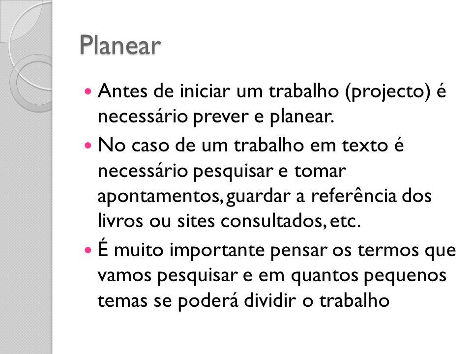 Planear Antes de iniciar um trabalho (projecto) é necessário prever e planear.