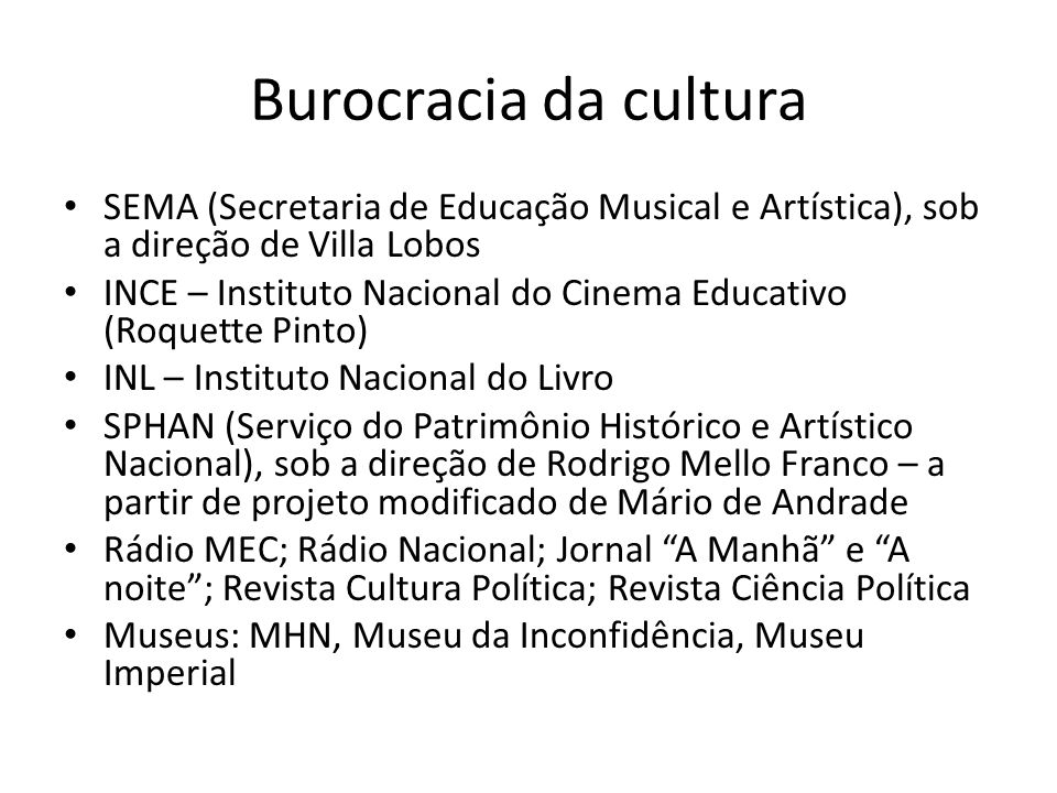 Burocracia da cultura SEMA (Secretaria de Educação Musical e Artística), sob a direção de Villa Lobos.
