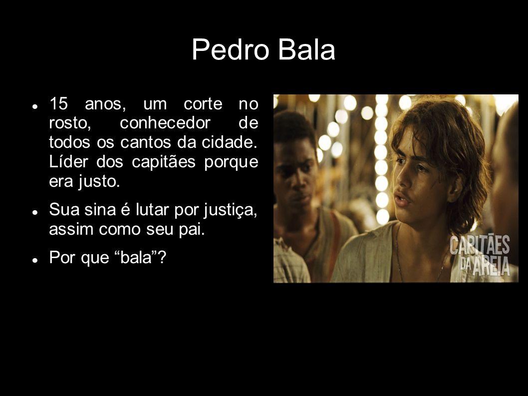Pedro Bala 15 anos, um corte no rosto, conhecedor de todos os cantos da cidade. Líder dos capitães porque era justo.