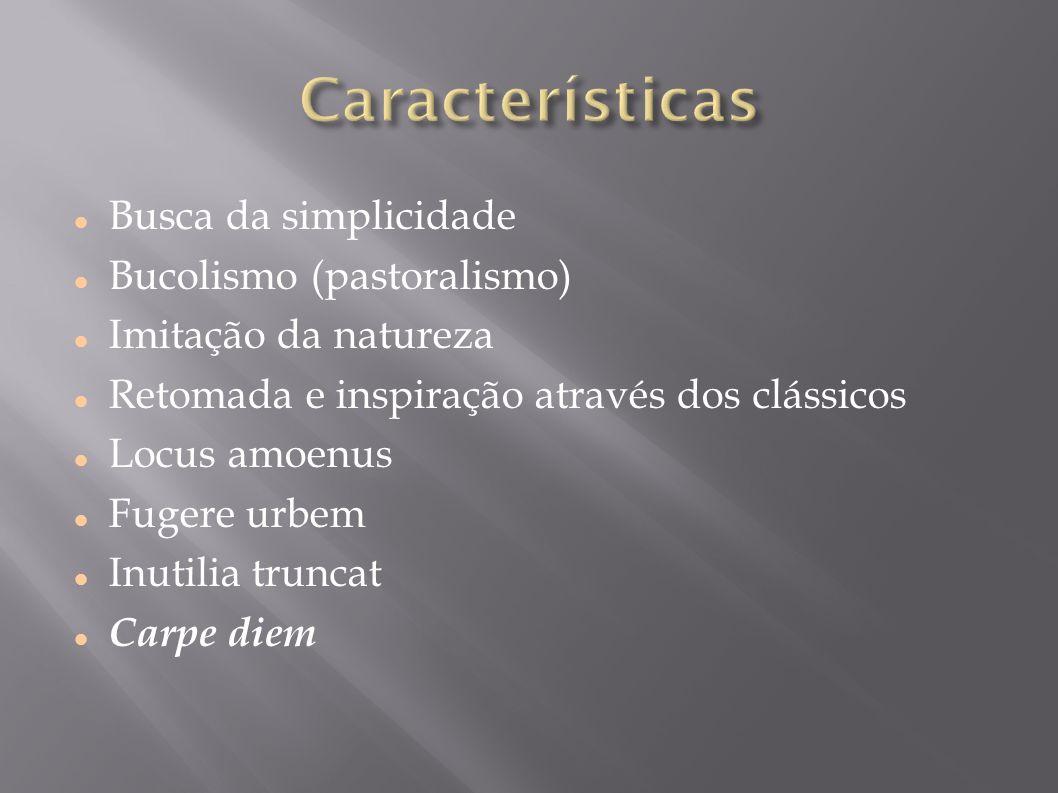 Características Busca da simplicidade Bucolismo (pastoralismo)