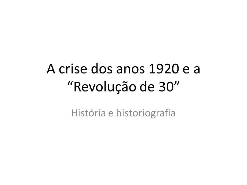 A crise dos anos 1920 e a Revolução de 30