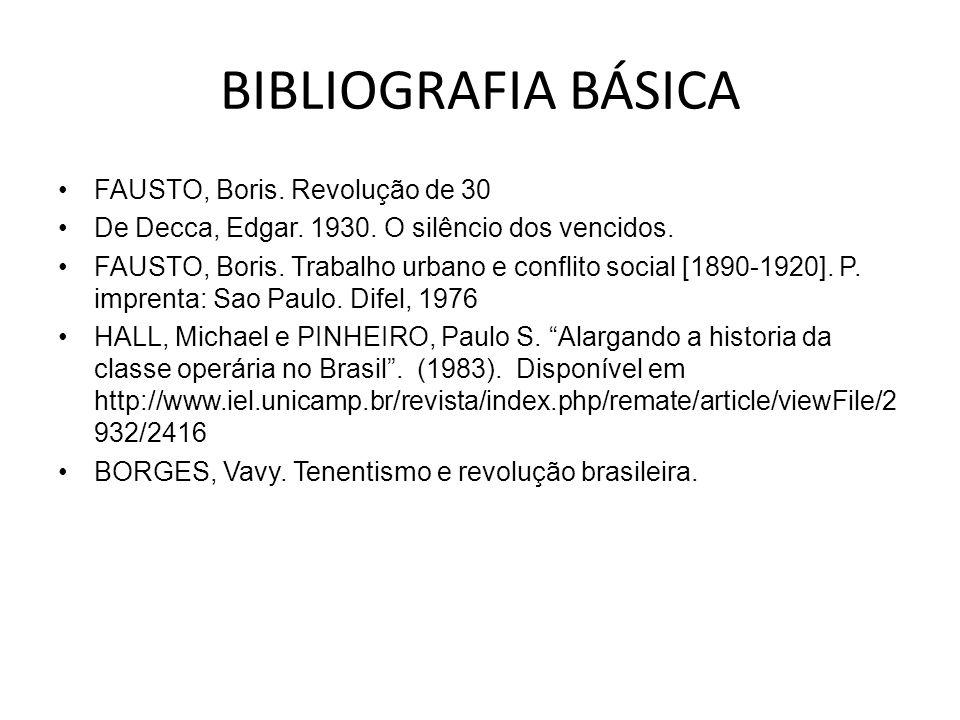 BIBLIOGRAFIA BÁSICA FAUSTO, Boris. Revolução de 30