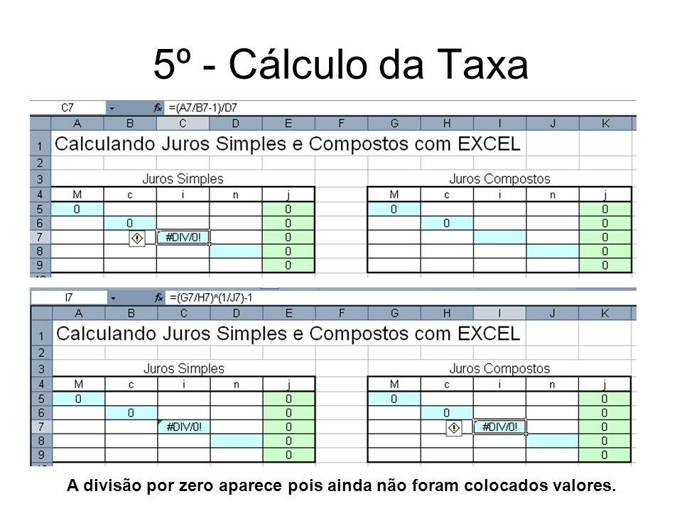 5º - Cálculo da Taxa A divisão por zero aparece pois ainda não foram colocados valores.