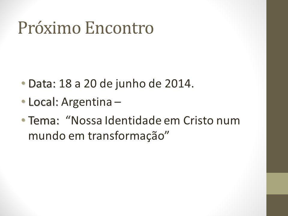 Próximo Encontro Data: 18 a 20 de junho de 2014. Local: Argentina –