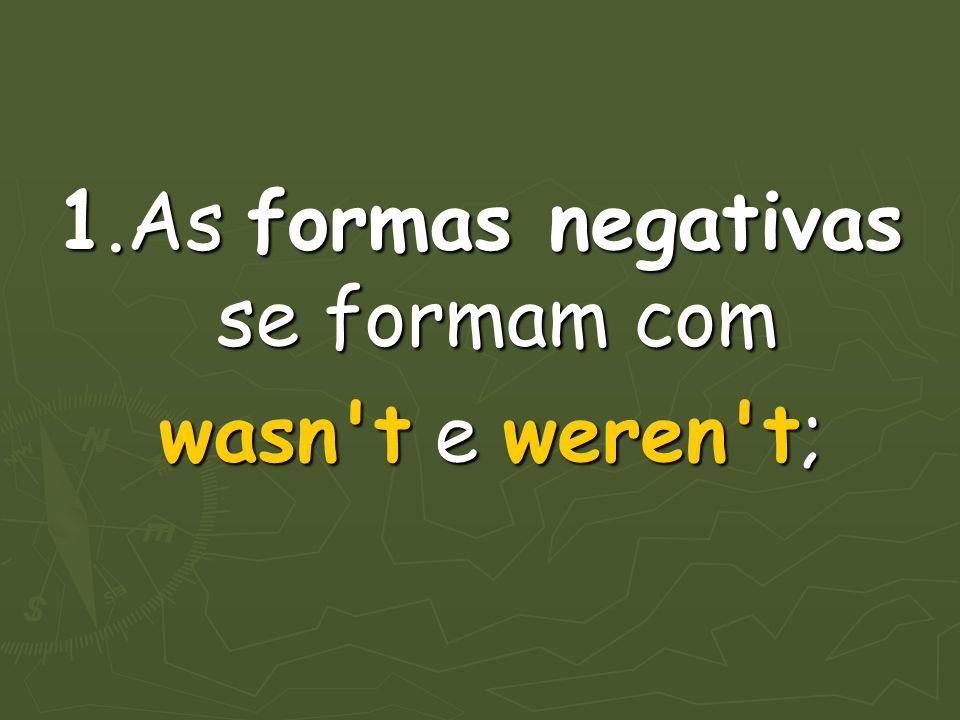 1.As formas negativas se formam com