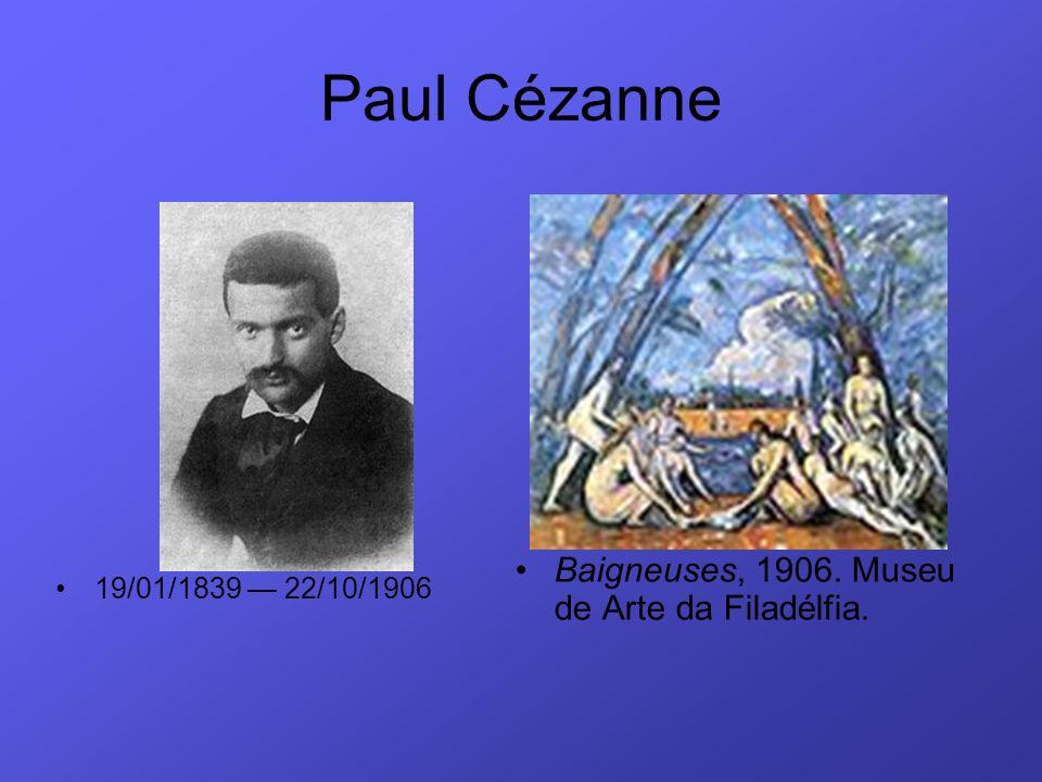 Paul Cézanne Baigneuses, 1906. Museu de Arte da Filadélfia.