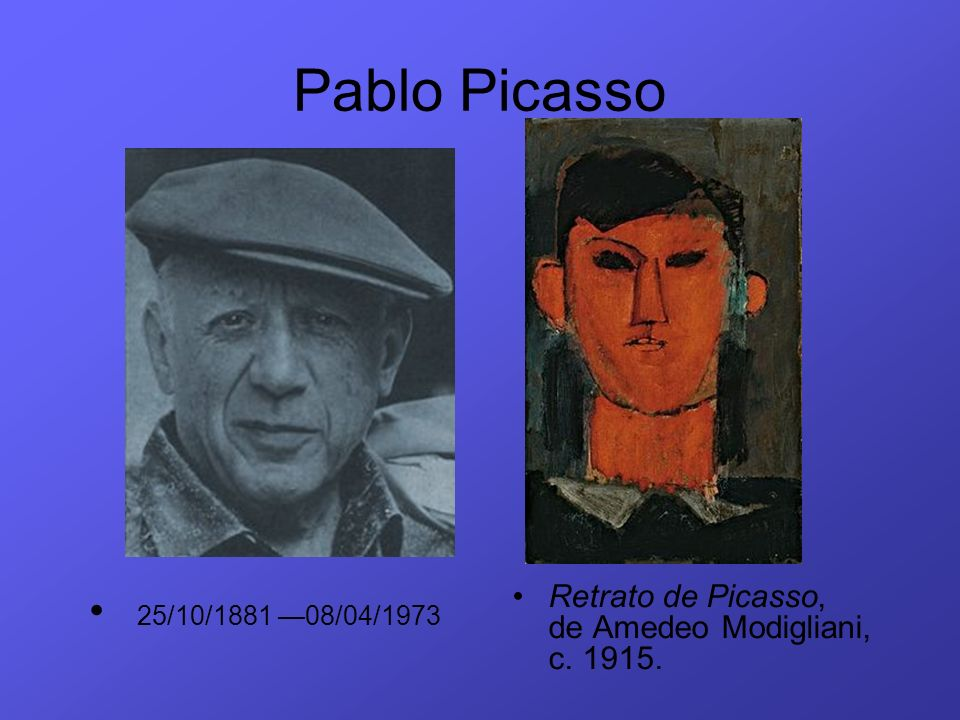 Pablo Picasso 25/10/1881 —08/04/1973 Retrato de Picasso, de Amedeo Modigliani, c. 1915.