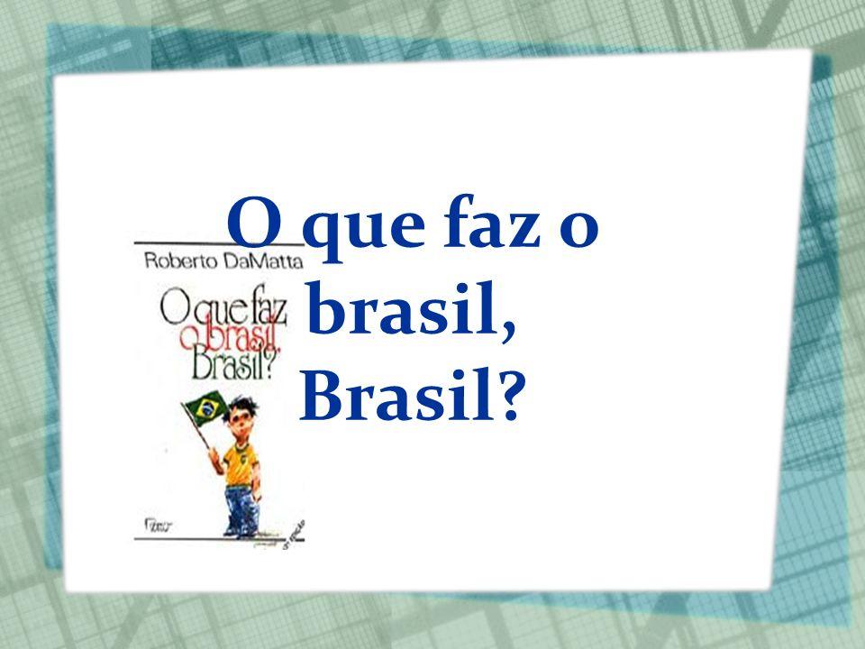 O que faz o brasil, Brasil