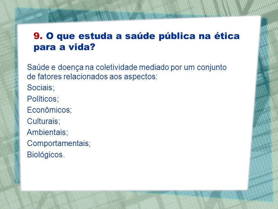 9. O que estuda a saúde pública na ética para a vida