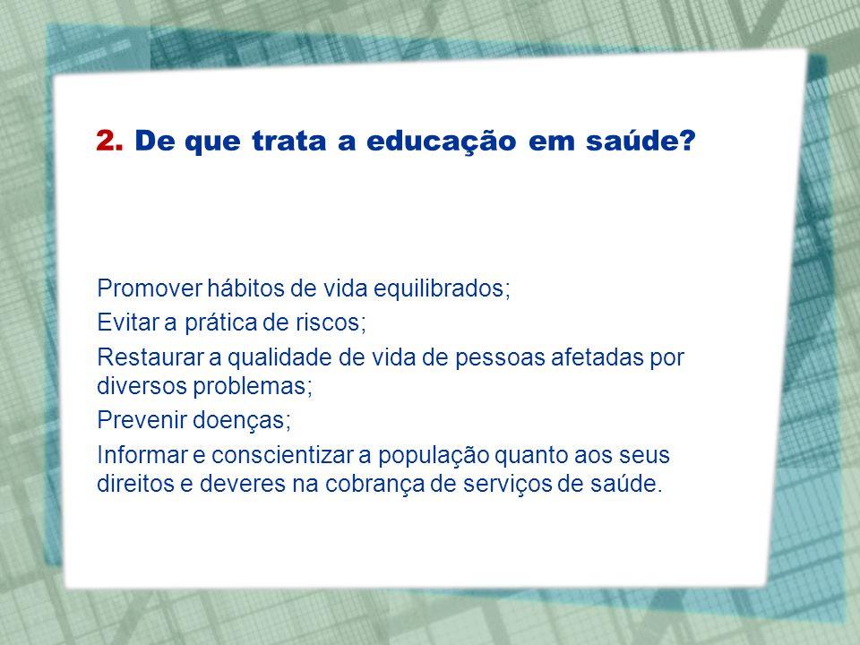 2. De que trata a educação em saúde