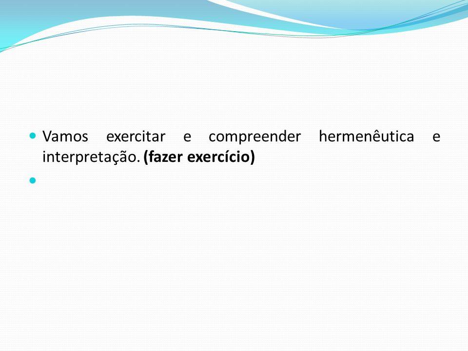 Vamos exercitar e compreender hermenêutica e interpretação