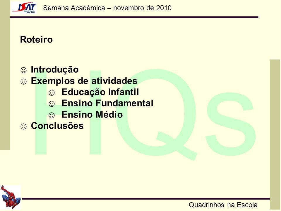 Roteiro☺ Introdução. ☺ Exemplos de atividades. ☺ Educação Infantil. ☺ Ensino Fundamental. ☺ Ensino Médio.