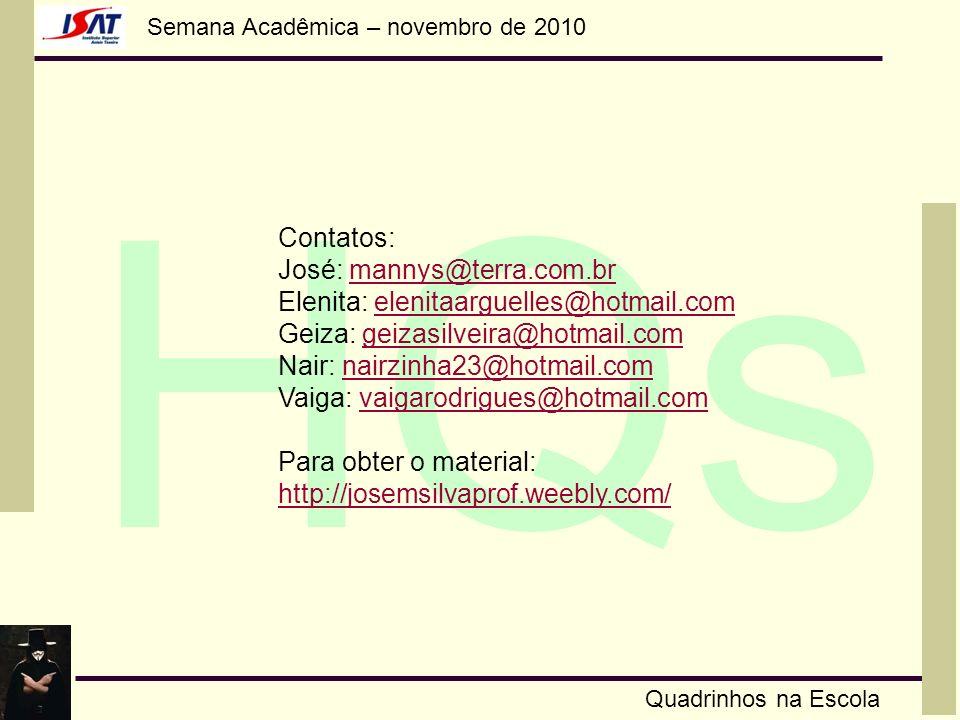 Contatos: José: mannys@terra.com.br. Elenita: elenitaarguelles@hotmail.com. Geiza: geizasilveira@hotmail.com.
